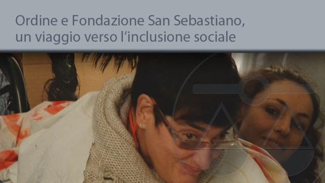Ordine e Fondazione San Sebastiano, un viaggio verso l'inclusione sociale - 16/12/2013