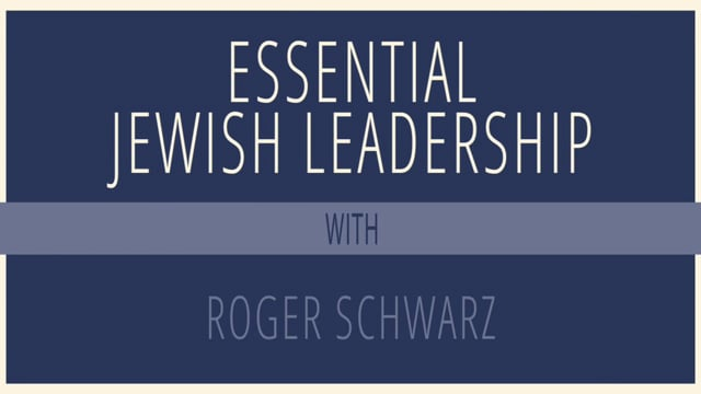 Essential Jewish Leadership with Roger Schwarz