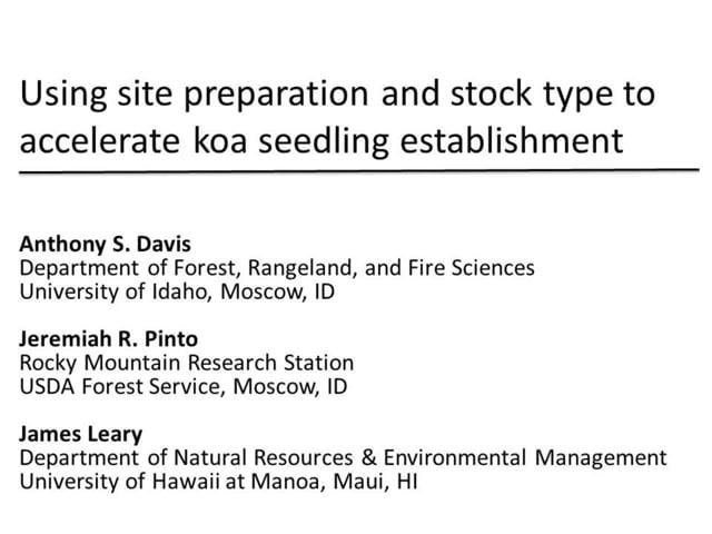 "2014_05: Anthony Davis ""Using site preparation and stock type to accelerate koa seedling establishment"""