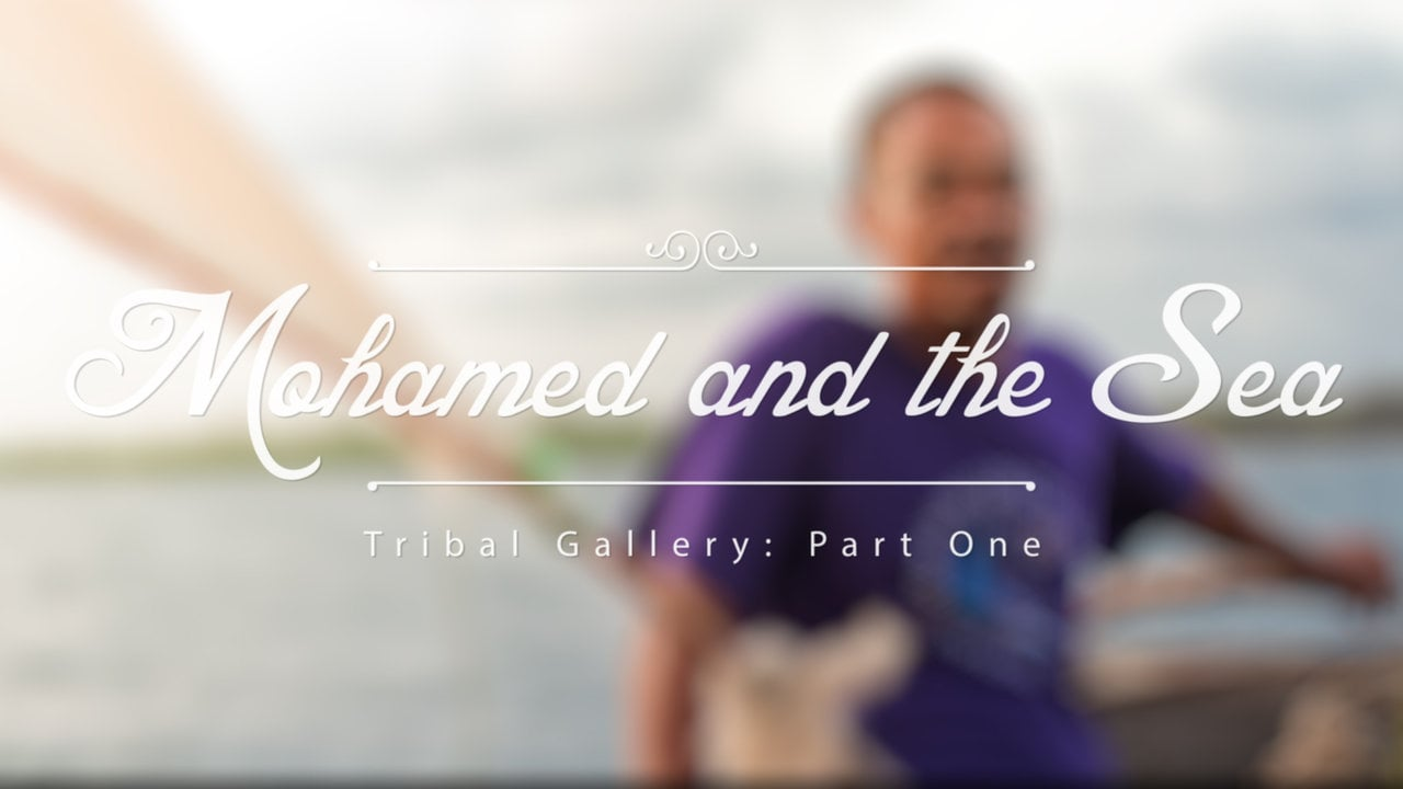 Tribal Gallery: Mohamed & the Sea (Part One)