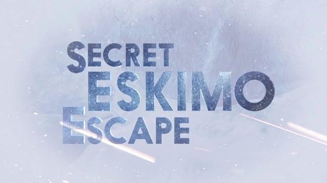 Secret Eskimo Escape