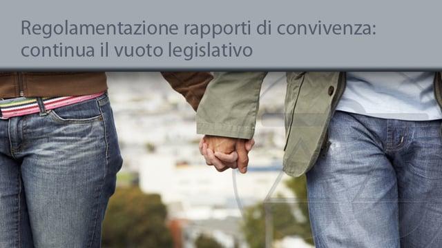 Regolamentazione rapporti di convivenza: continua il vuoto legislativo - 20/5/2014