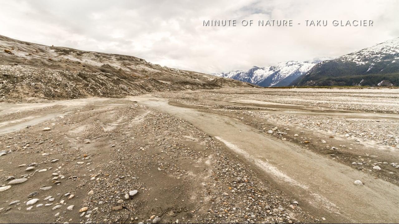 Minute of Nature - Taku Glacier