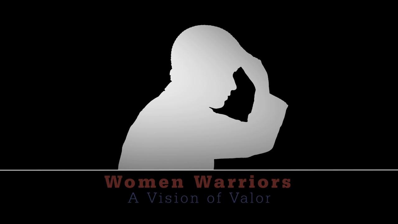 Women Warriors - A Vision of Valor - Director's Final Cut