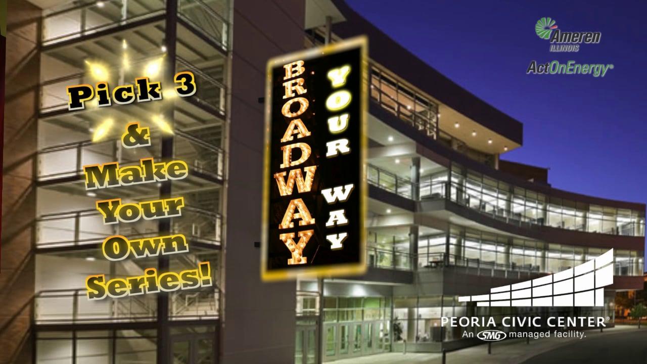 Peoria Civic Center • Broadway Your Way 2014