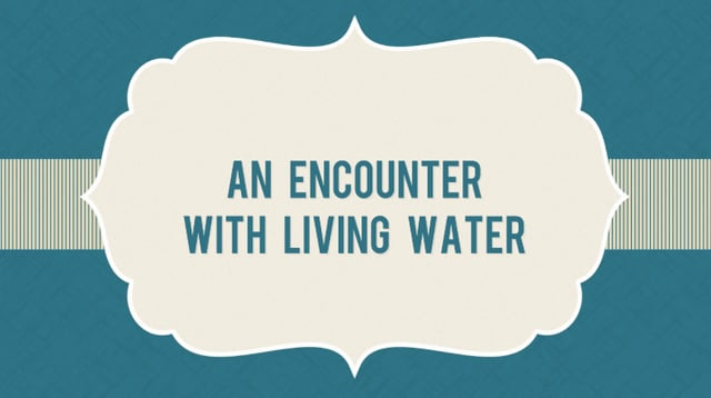 An Encounter with Living Water