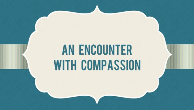 An Encounter with Compassion