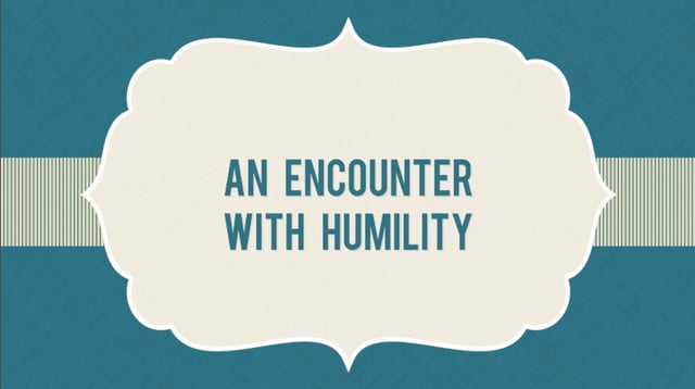 An Encounter with Humility