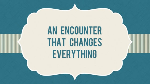 The Encounter that Changes Everything