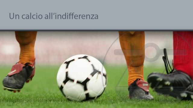 Un calcio all'indifferenza - 6/6/2014