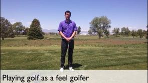 Playing Golf As A Feel Golfer