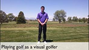 Playing Golf As A Visual Golfer