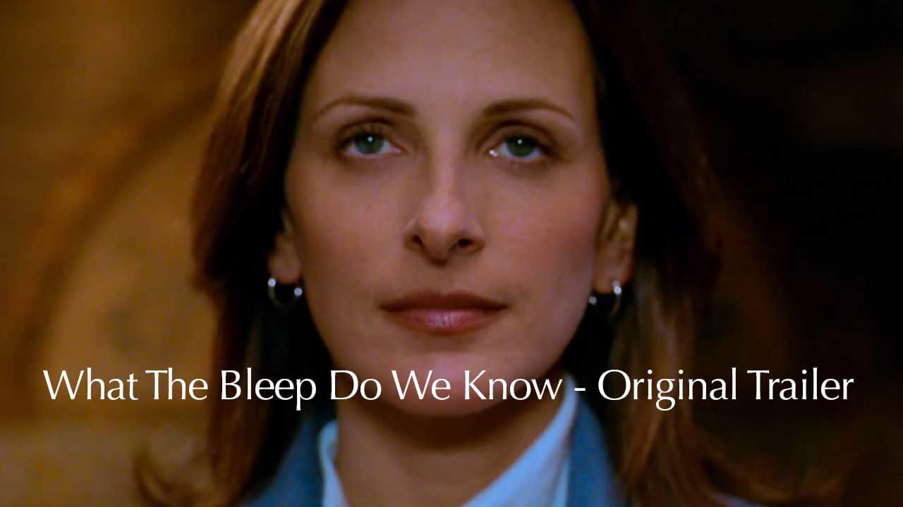 What the Bleep Do We Know - Original Trailer