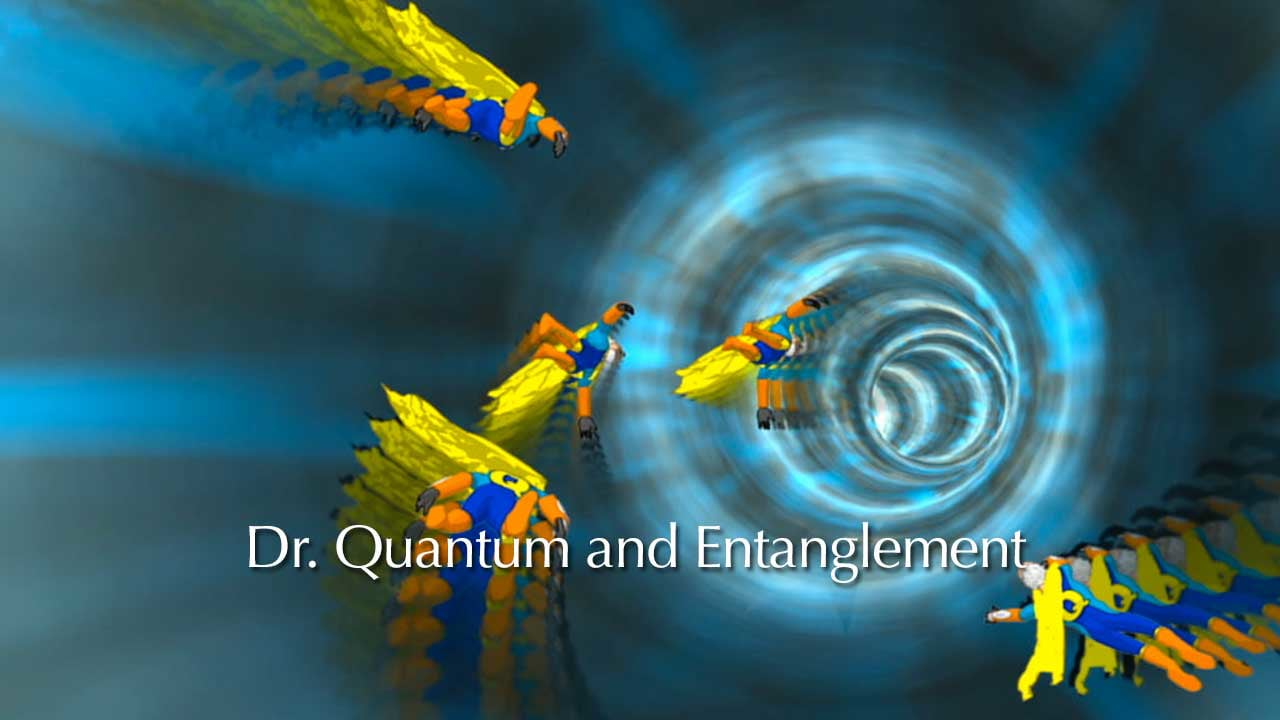 Dr Quantum and Entanglement