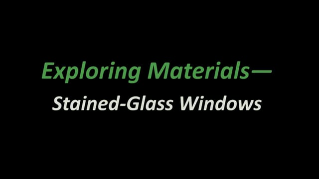 Exploring Materials - Stained-Glass Windows