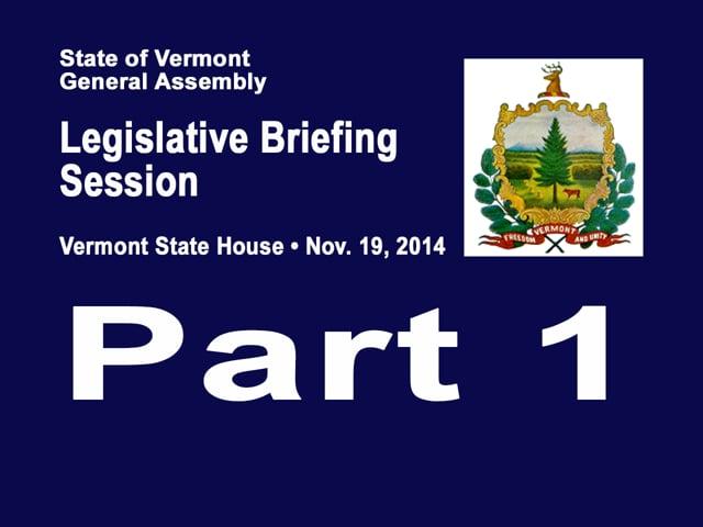 Part 1 VT Legislative Briefing Session 2014