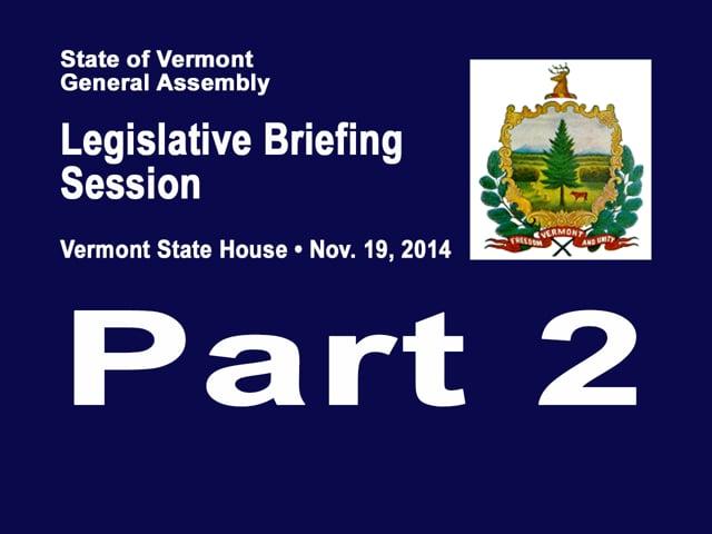 Part 2 VT Legislative Briefing Session 2014