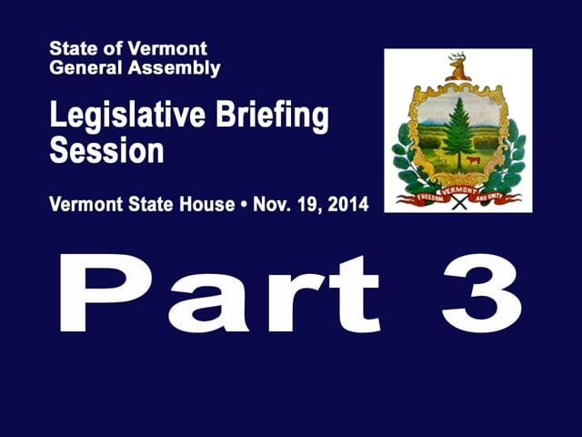 Part 3 VT Legislative Briefing Session 2014