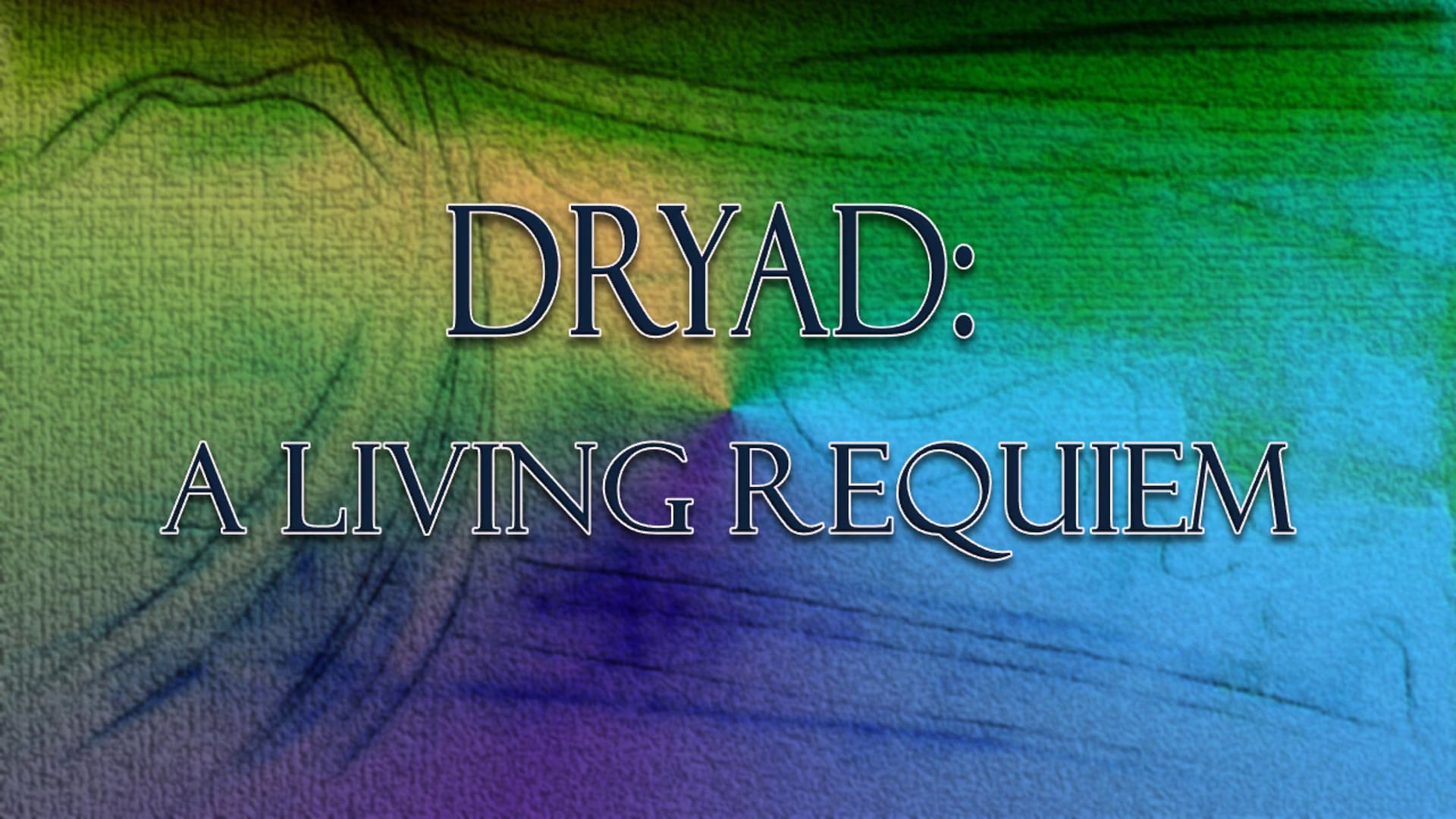 DRYAD: A LIVING REQUIEM