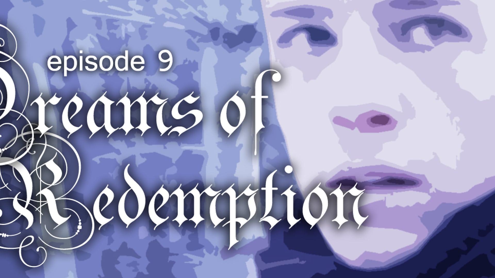 E9: Dreams of Redemption