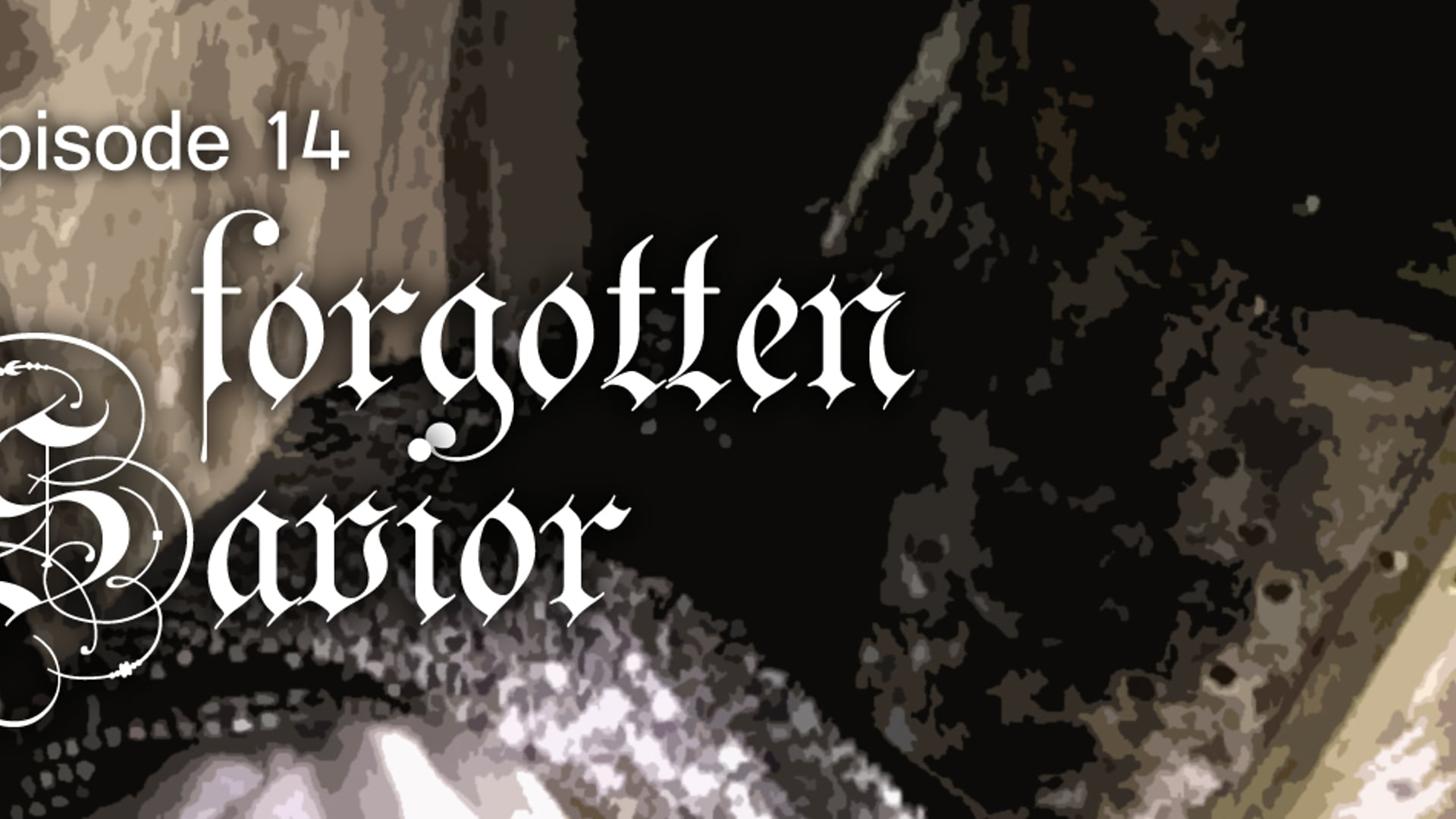 E14: Forgotten Savior