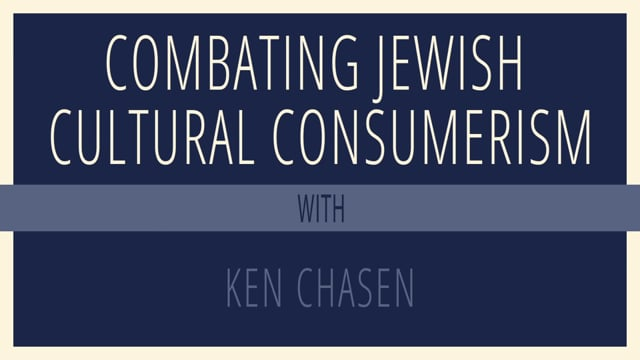 Combating Jewish Cultural Consumerism with Rabbi Ken Chasen