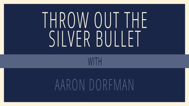 Throw out The Silver Bullet with Aaron Dorfman