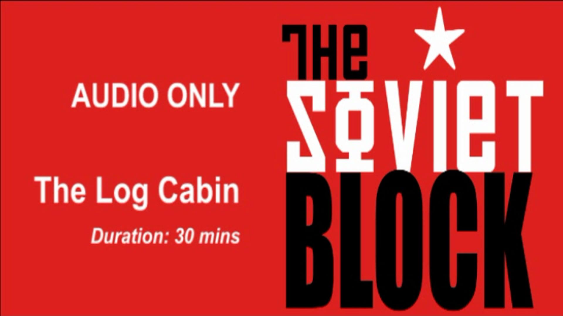 Soviet Block 'Log Cabin' (Audio Only)