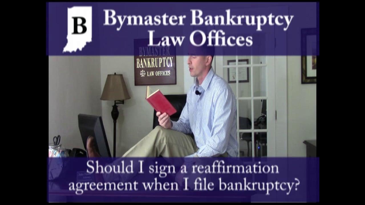 Should I sign a reaffirmation agreement when I file bankruptcy?