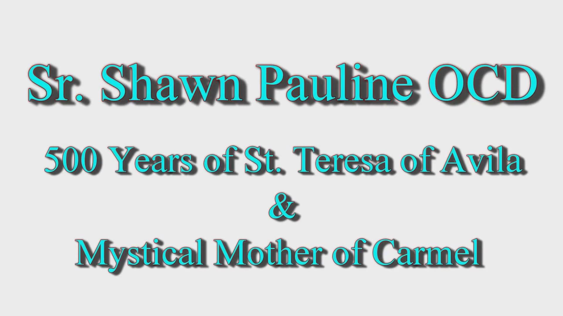 Sr. Shawn Pauline OCD: 500 Years of St. Teresa of Avila
