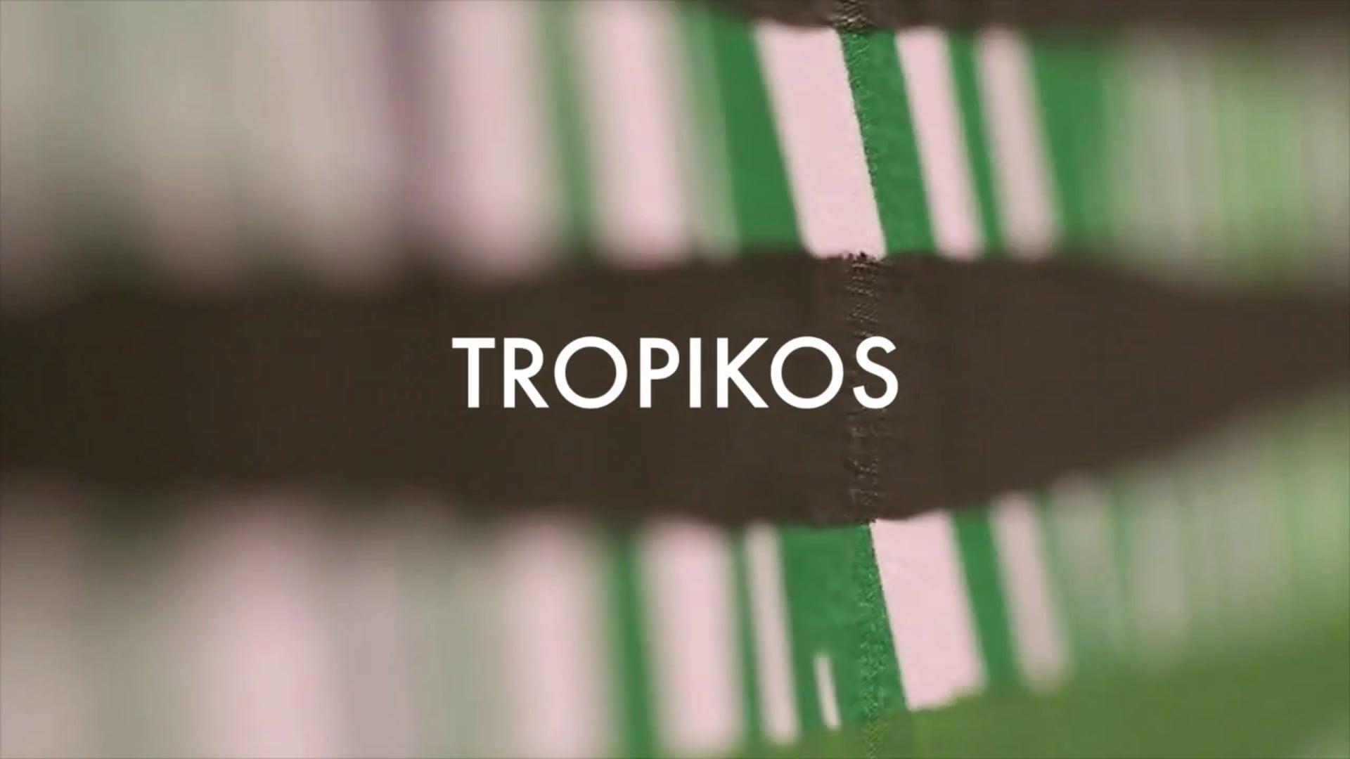 """""""Tropikos"""""""