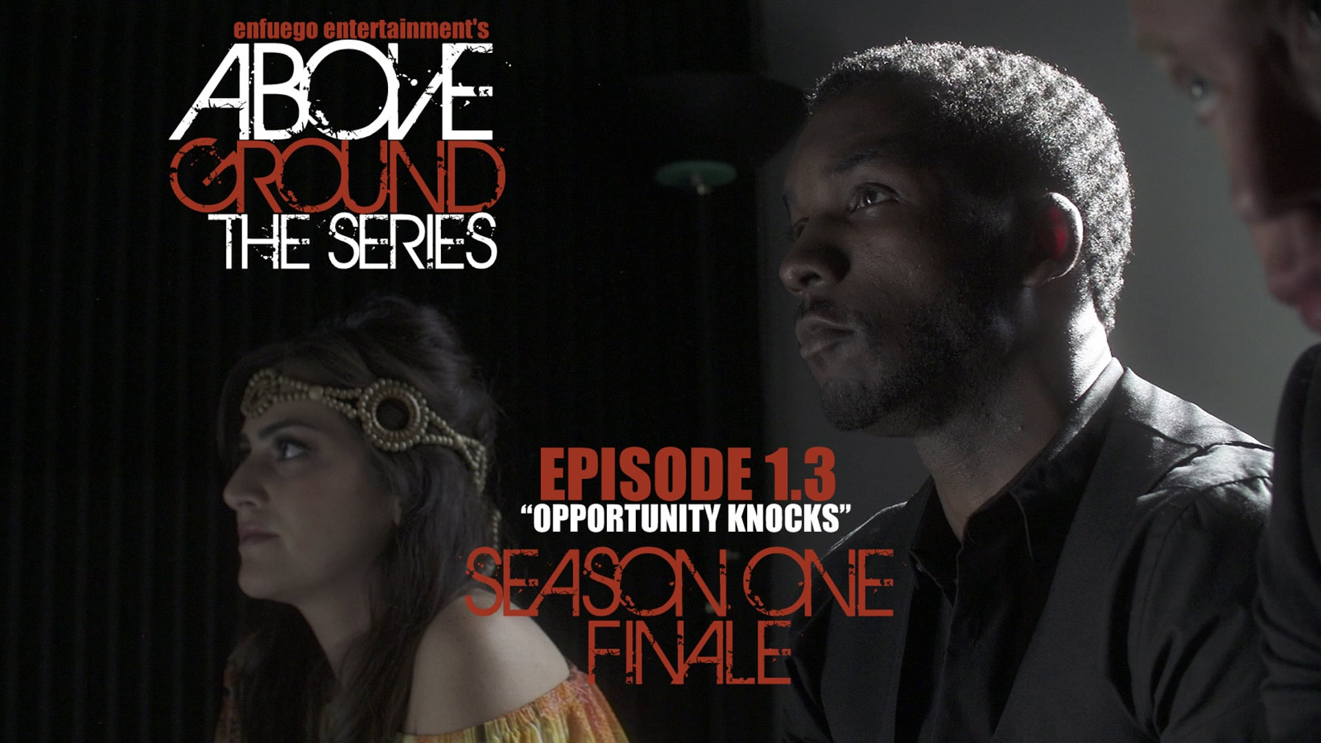 """AboveGround The Series - Ep. 1.3 """"Opportunity Knocks"""" - Season One Finale"""