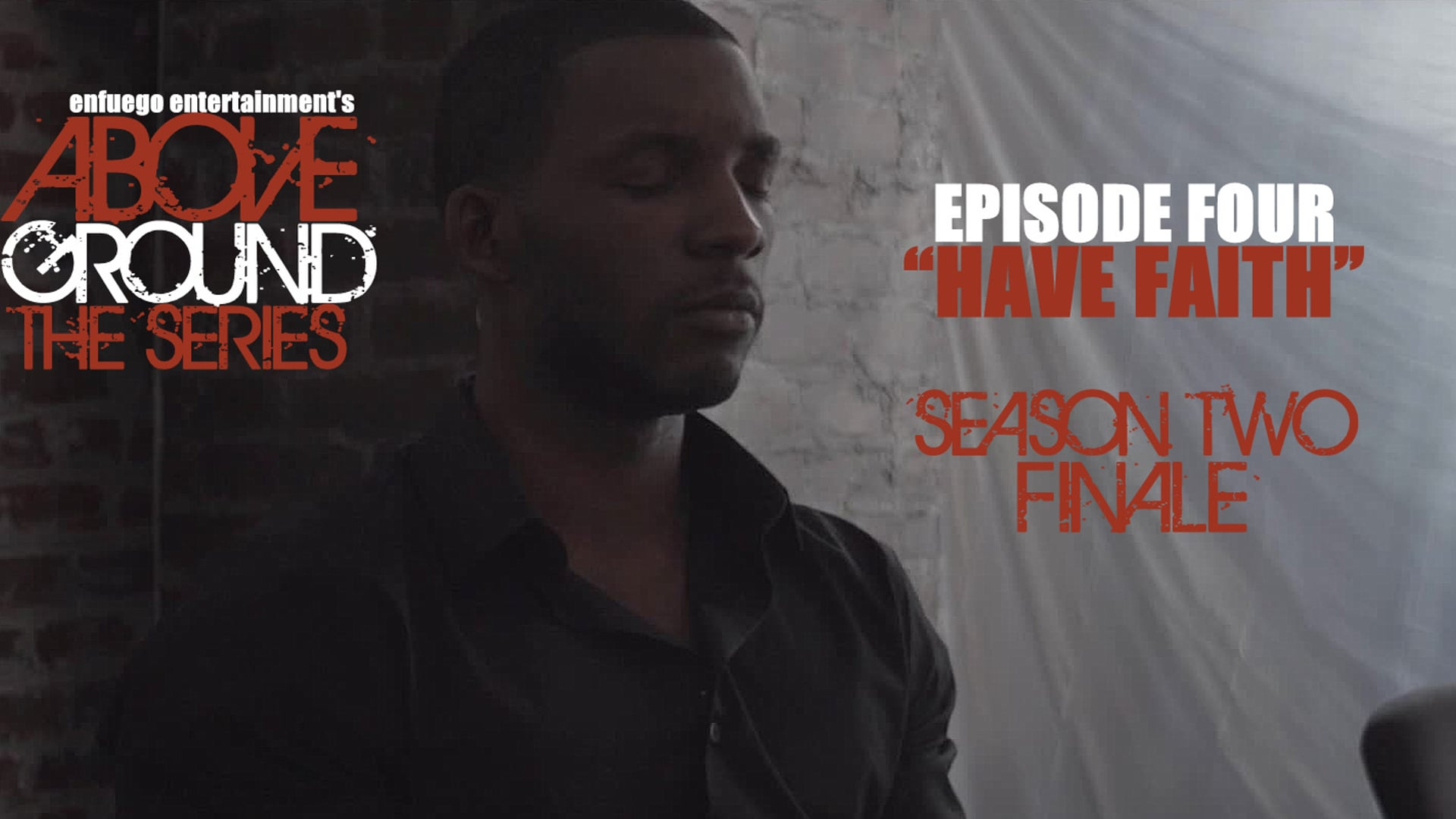 """AboveGround The Series - Ep. 2.4 """"Have Faith"""" Season Two Finale"""