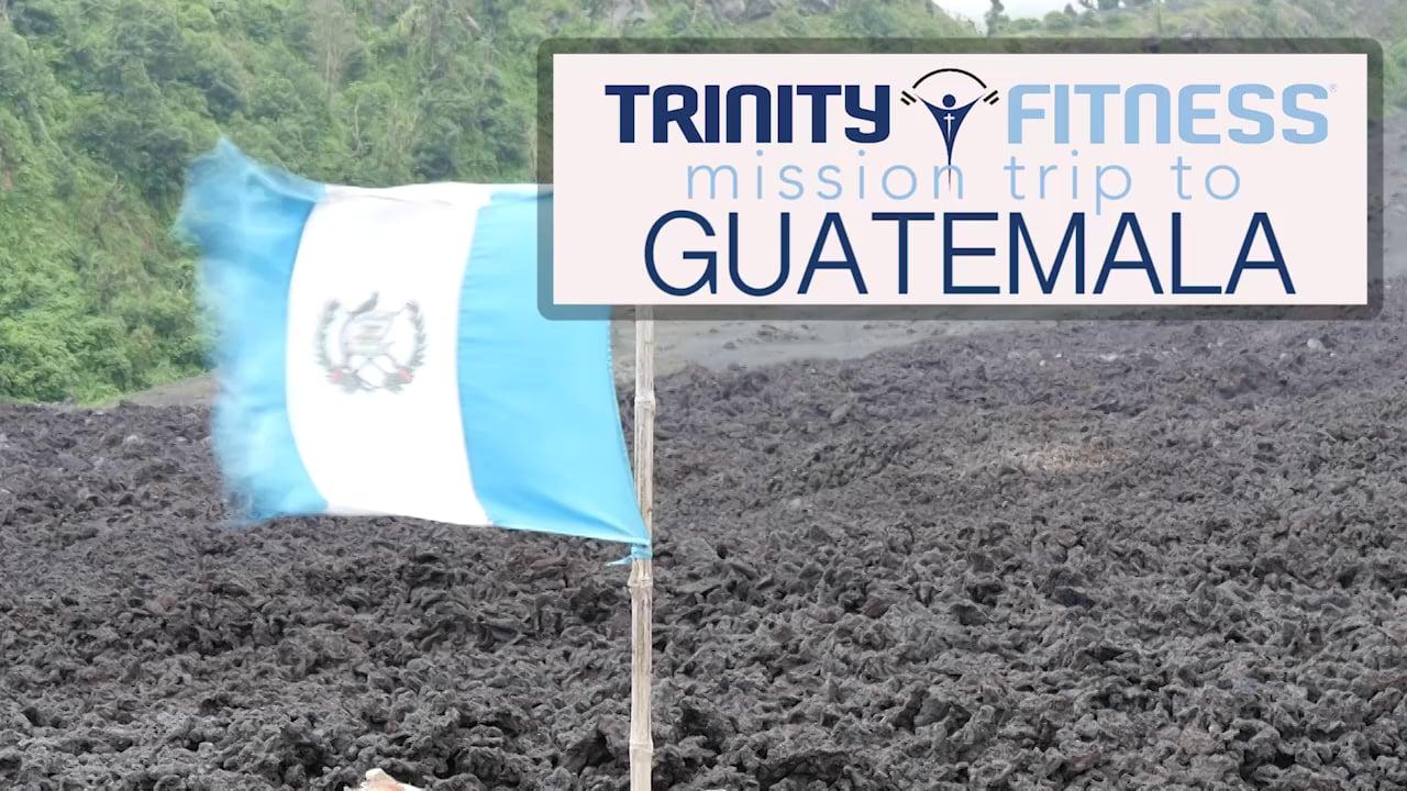 Guatemala Mission Trip with Trinity Fitness