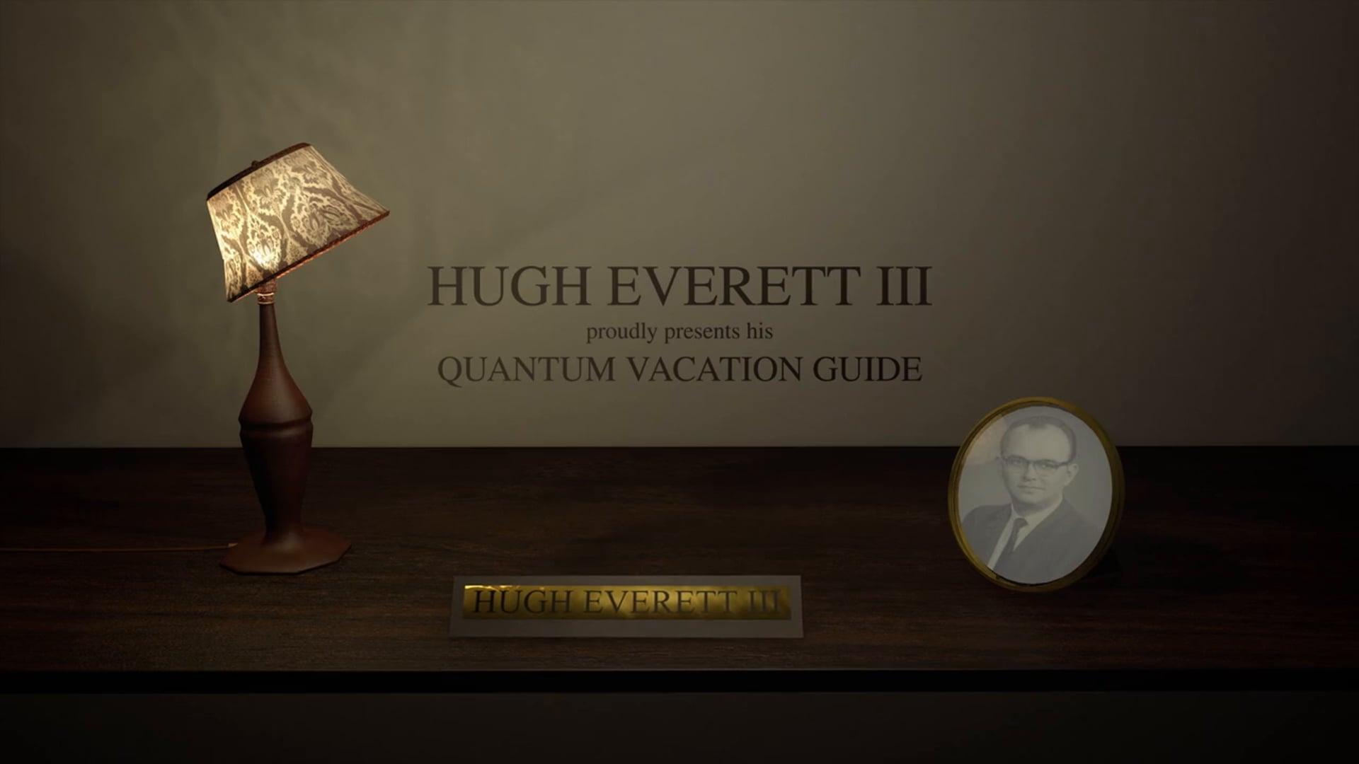 HUGH EVERETT III presents his QUANTUM VACATION GUIDE