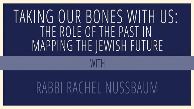 Taking Our Bones With Us: The Role of the Past in Mapping the Jewish Future