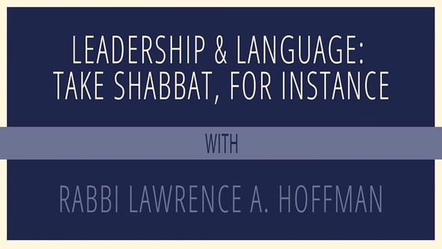 Leadership & Language: Take Shabbat, for Instance