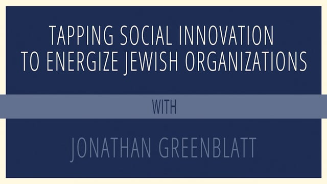 Tapping Social Innovation to Energize Jewish Organizations