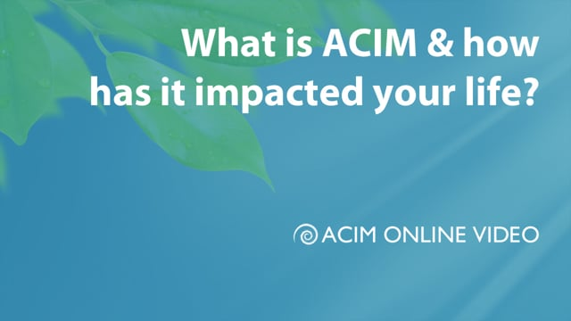 What is ACIM? How has it impacted you?