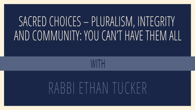 Sacred Choices — Pluralism, Integrity and Community: You Can't Have Them All