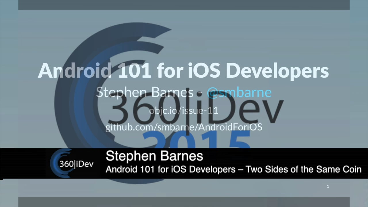 Stephen Barnes - Android 101 for iOS Developers – Two Sides of the Same Coin