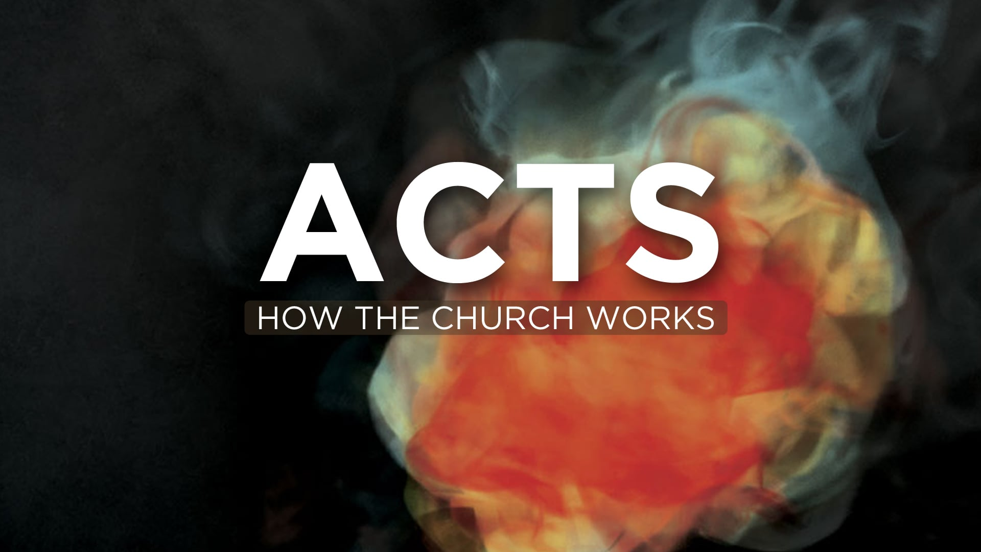 ACTS - How The Church Works - Part 1