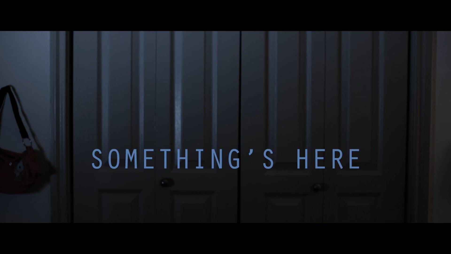 Something's Here