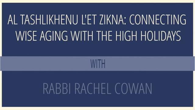Al Tashlikhenu l'et Zikna: Connecting Wise Aging with the High Holidays