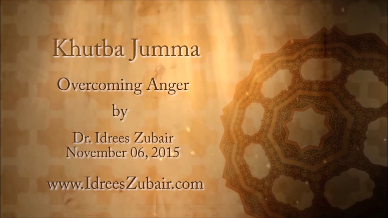 Overcoming Anger Friday Sermon by Dr. Idrees Zubair