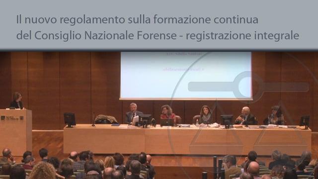 Il nuovo regolamento sulla formazione continua del Consiglio Nazionale Forense - registrazione integrale - 7/12/2015