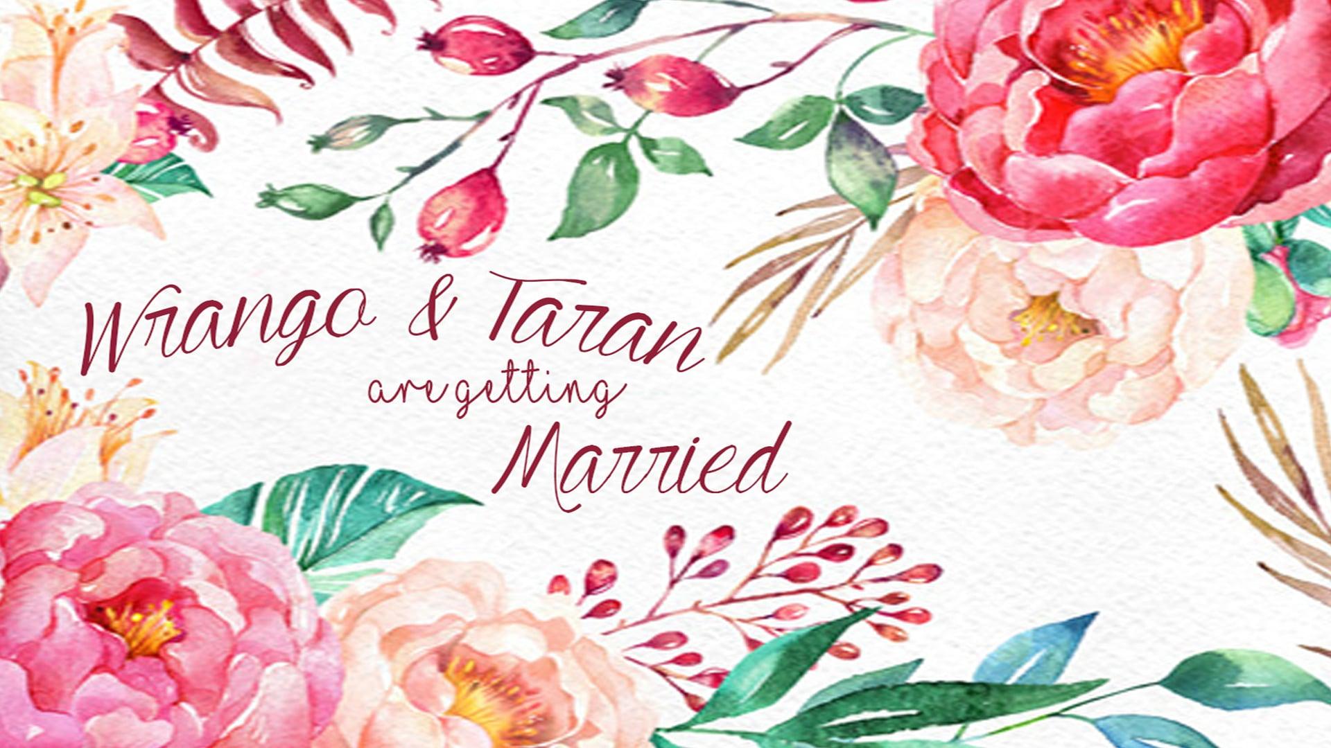 Wrango and Taran are Getting Married