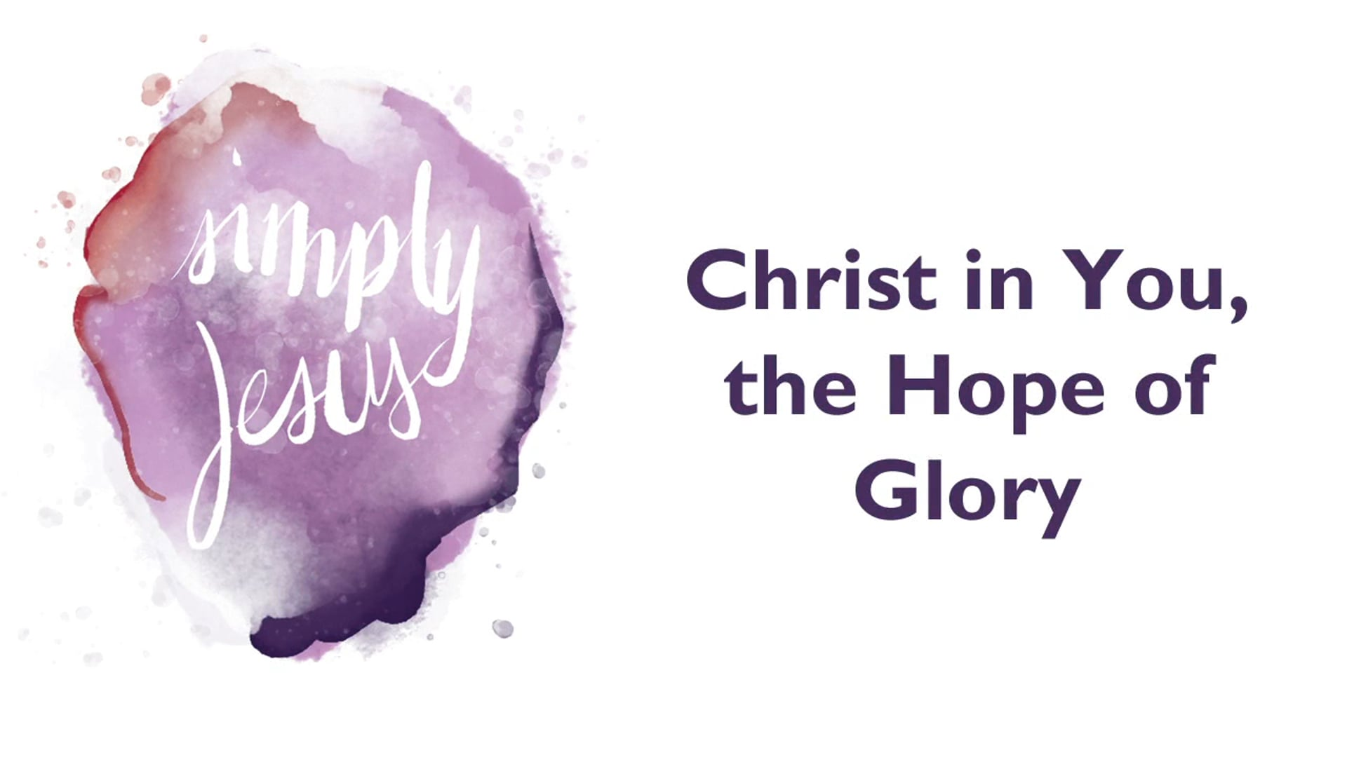 Simply Jesus // Colossians 1: Week 1