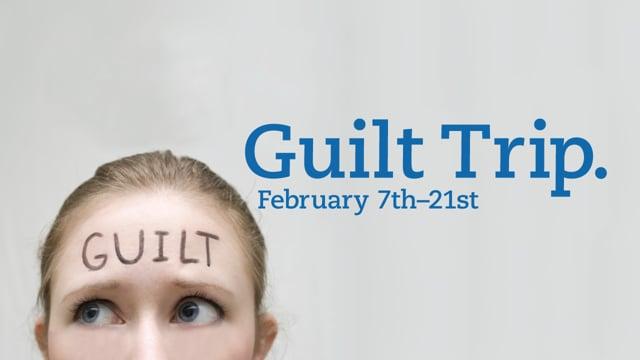 Guilt Trip: Good Guilt vs. Bad Guilt - 2-7-16