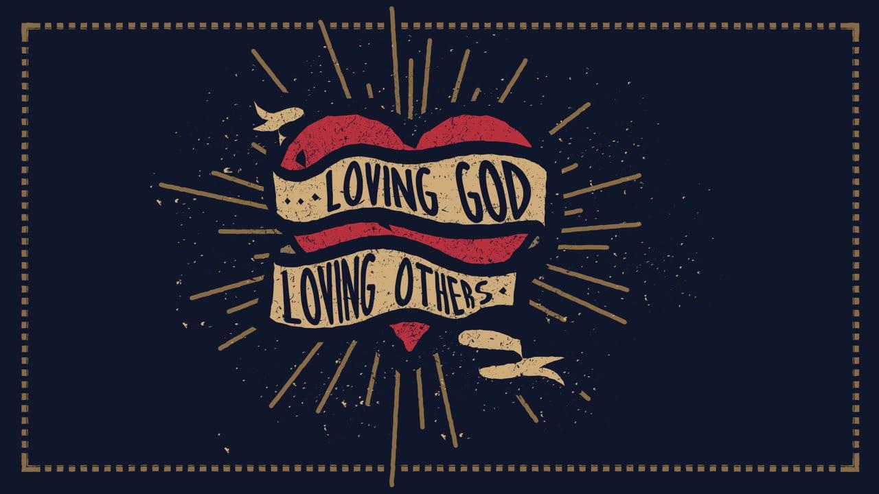 Loving God, Loving others week 1